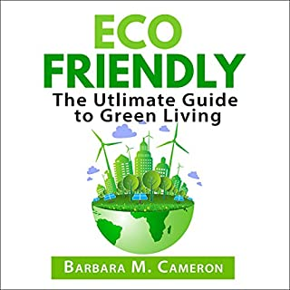 Eco Friendly: The Utlimate Guide to Green Living cover art