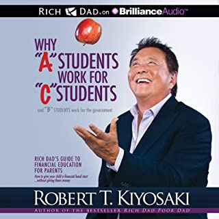 Why 'A' Students Work for 'C' Students and 'B' Students Work for the Government     Rich Dad's Guide to Financial Education for Parents              By:                                                                                                                                 Robert T. Kiyosaki                               Narrated by:                                                                                                                                 Tim Wheeler                      Length: 11 hrs and 5 mins     24 ratings     Overall 4.7