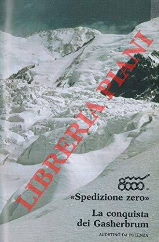 """8000 """"Spedizione zero"""" . La conquista dei Gasherbrum. Tra i Baltì. Ricerche fisico-geografiche. La funzione psichica ad alte quote vista dall'alpinista."""