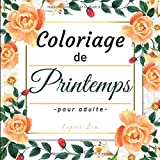 Coloriage de Printemps pour -adulte-: 30 Illustrations UNIQUES: livre de COLORIAGE fleurs et MANDALA nature et animaux / cahier anti stress à colorier ... ou anniversaire les femmes vont l'adorer !