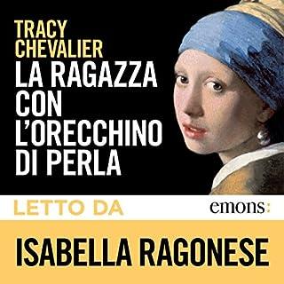La ragazza con l'orecchino di perla                   Di:                                                                                                                                 Tracy Chevalier                               Letto da:                                                                                                                                 Isabella Ragonese                      Durata:  8 ore e 57 min     114 recensioni     Totali 4,6