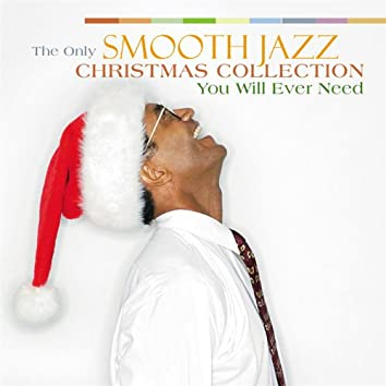 Only Smooth Jazz Christmas Collection You'll Ever Need, The