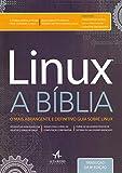 Linux - A bíblia: o mais abrangente e definitivo guia sobre Linux