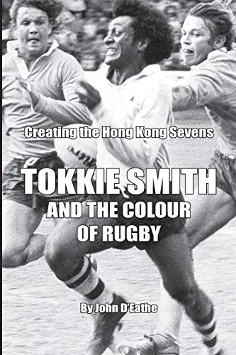 Tokkie Smith and the Colour of Rugby: Creating the Hong Kong Rugby Sevens