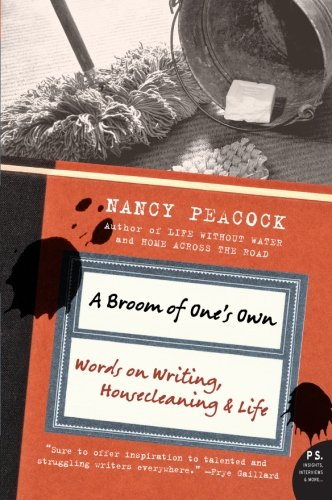 A Broom of One's Own: Words on Writing, Housecleaning, and Life (P.S.)