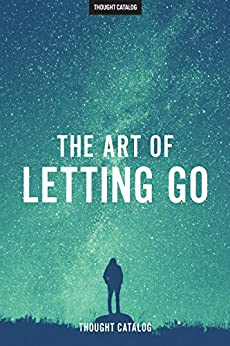 The Art Of Letting Go by [Thought Catalog]