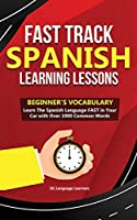 Fast Track Spanish Learning Lessons - Beginner's Vocabulary: Learn The Spanish Language FAST in Your Car with Over 1000 Common Words