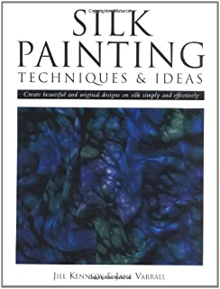 Silk Painting Techniques and Ideas: Create Beautiful and Original Designs on Silk Simply and Effectively