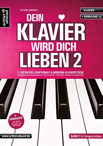 Dein Klavier wird Dich lieben - Band 2: 11 gefühlvoll-emotionale & moderne Klavierstücke, für Kinder & Erwachsene (inkl. Download). Spielbuch für Piano. Romantische Balladen. Klaviernoten.