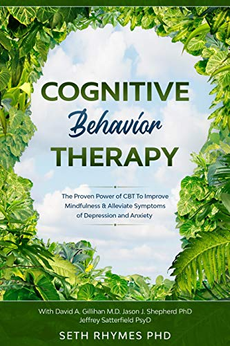 Cognitive Behaviour Therapy: Discover The Proven Power of CBT To Improve Mindfulness & Alleviate Symptoms of Depression and Anxiety: David A. Gillihan ... PhD & Jeffrey Sattefield (English Edition)