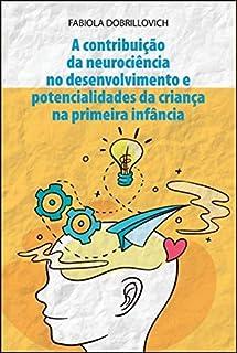 A Contribuição da Neurociência no Desenvolvimento e Potencialidades da Criança a Primeira Infância