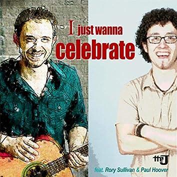 I Just Wanna Celebrate (feat. Rory Sullivan & Paul Hoover)