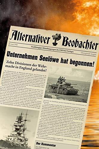 Alternativer Beobachter: Unternehmen Seelöwe hat begonnen!: 10 Divisionen der Wehrmacht in England angelandet!
