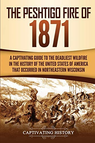 The Peshtigo Fire of 1871 A Captivating Guide to the Deadliest Wildfire in the History of the product image