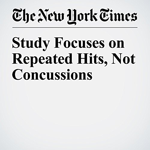 Study Focuses on Repeated Hits, Not Concussions audiobook cover art