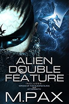 Alien Double Feature: Wings of the Guiding Suns and Aftermath by [M. Pax]