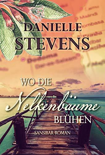 Wo die Nelkenbäume blühen: Sansibar-Roman (Liebe & Schicksal in fernen Ländern 2) (German Edition)