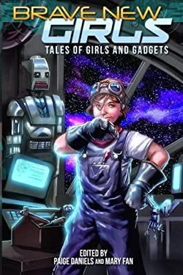 Brave New Girls: Tales of Girls and Gadgets by CreateSpace Independent Publishing Platform