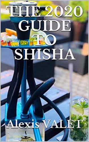 THE 2020 GUIDE TO SHISHA (English Edition)