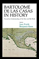 Bartolome De Las Casas in History: Toward an Understanding of the Man and His Work