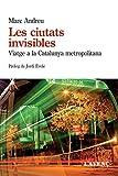 Les ciutats invisibles: Viatge a la Catalunya metropolitana (Sèrie Assaig)