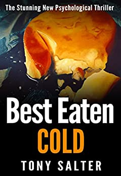 Best Eaten Cold: The stunning psychological thriller you won't be able to put down. by [Tony Salter]