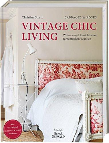 Vintage Chic Living: Wohnen und Einrichten mit romantischen Textilien. Mit vier original CABBAGES & ROSES-Postkarten