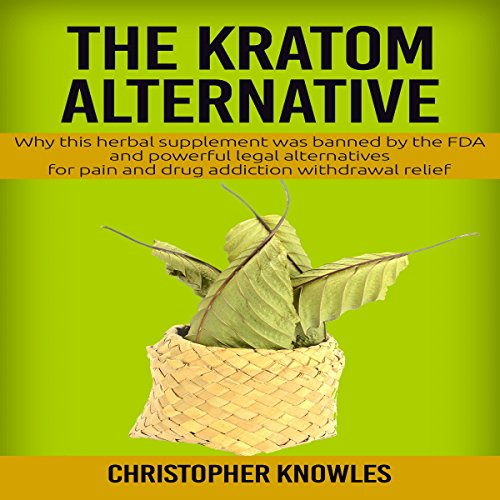 The Kratom Alternative     Why This Herbal Supplement Was Banned by the FDA              By:                                                                                                                                 Christopher Knowles,                                                                                        Earthly Mist                               Narrated by:                                                                                                                                 Eric Martin Reid                      Length: 24 mins     Not rated yet     Overall 0.0