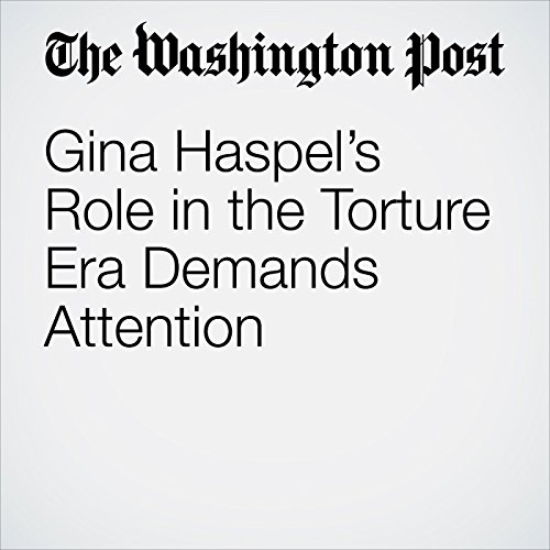 Gina Haspel's Role in the Torture Era Demands Attention copertina
