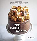 Zoë Bakes Cakes: Everything You Need to Know to Make Your Favorite Layers, Bundts, Loaves, and More...