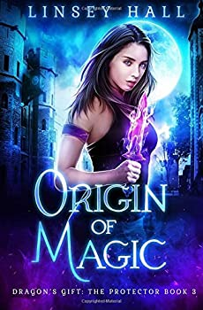 Origin of Magic - Book #3 of the Dragon's Gift: The Protector