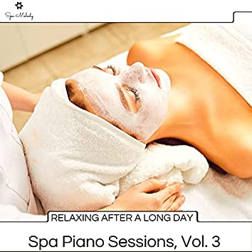 Relaxing After A Long Day - Spa Piano Sessions, Vol. 3