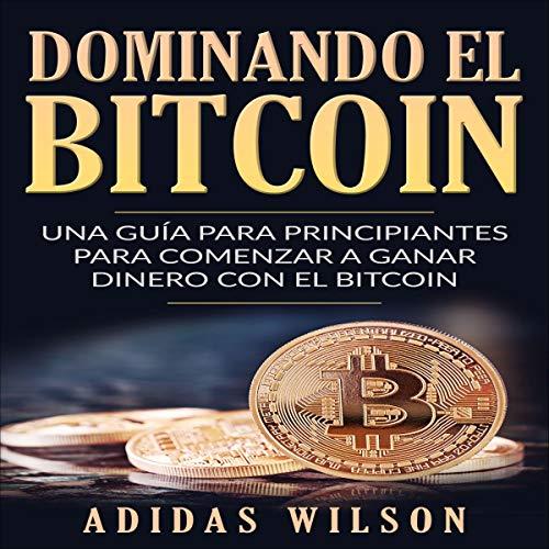 Dominando el Bitcoin [Mastering Bitcoin] Audiobook By Adidas Wilson cover art