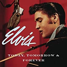 elvis today tomorrow forever