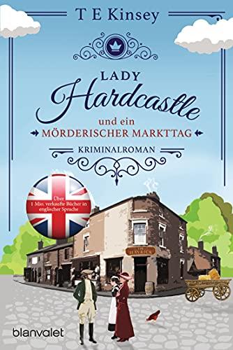 Lady Hardcastle und ein mörderischer Markttag: Kriminalroman (Ein englischer Wohlfühlkrimi 2)