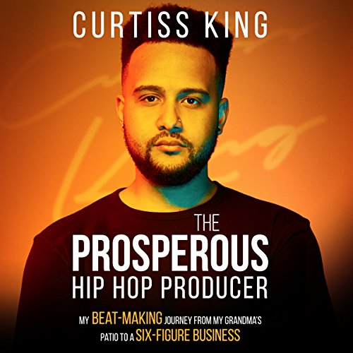 Couverture de The Prosperous Hip Hop Producer: My Beat-Making Journey from My Grandma's Patio to a Six-Figure Business