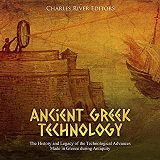 Ancient Greek Technology     The History and Legacy of the Technological Advances Made in Greece During Antiquity              Written by:                                                                                                                                 Charles River Editors                               Narrated by:                                                                                                                                 Dan Gallagher                      Length: 2 hrs and 30 mins     Not rated yet     Overall 0.0