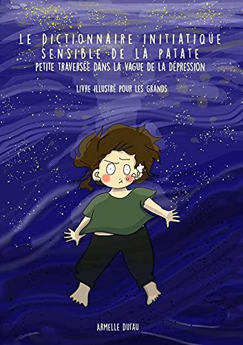 Le dictionnaire initiatique sensible de la Patate: Petite traversée dans la vague de la dépression - livre illustré pour les grands (French Edition)