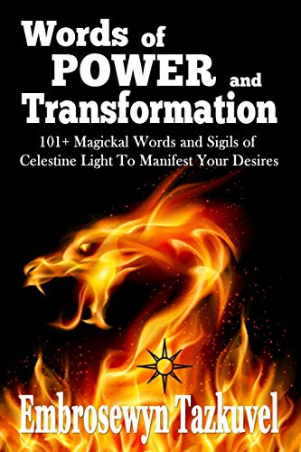 WORDS OF POWER and TRANSFORMATION: 101+ Magickal Words and Sigils of Celestine Light To Manifest Your Desires