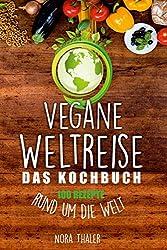 Vegane Weltreise: 100 Rezepte rund um die Welt
