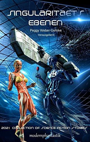 Singularitätsebenen: 2021 Collection of Science Fiction Stories