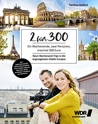 2 für 300: Ein Wochenende, zwei Personen, für maximal 300 Euro - Neun Wochenend-Trips in die angesagtesten Städte Europas - Paris - Madrid - Valencia ... in die angesagtesten Stdte Europas
