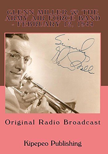 Glenn Miller & the Army Air Force Band - February 12, 1944