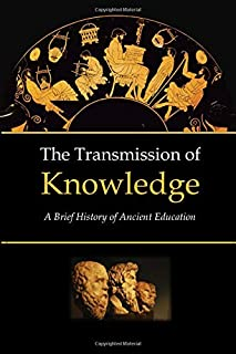 The Transmission of Knowledge: A Brief History of Ancient Education