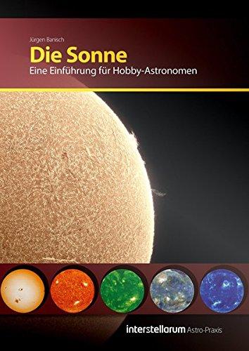 Astro-Praxis: Die Sonne: Eine Einführung für Hobby-Astronomen