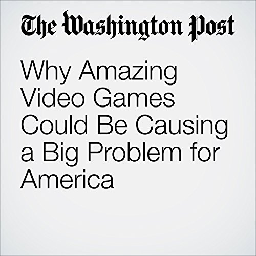 Why Amazing Video Games Could Be Causing a Big Problem for America audiobook cover art