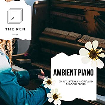 Ambient Piano - Easy Listening Soft And Smooth Music