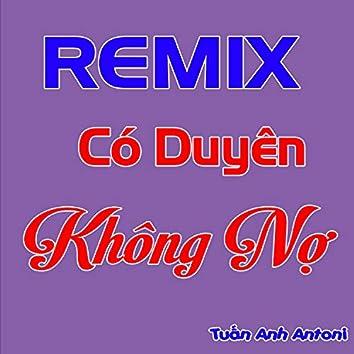 Remix Có Duyên Không Nợ