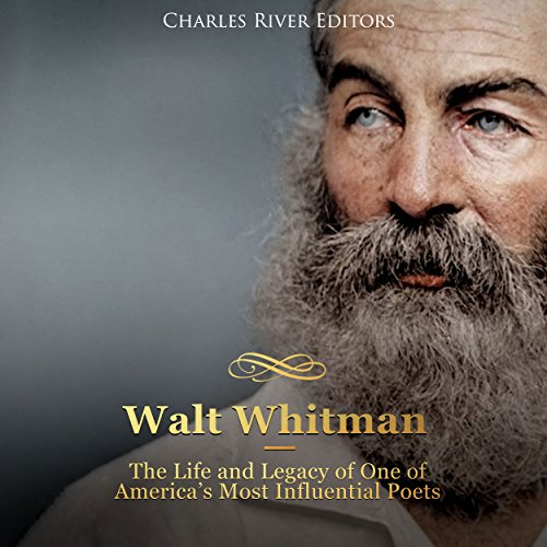 Walt Whitman: The Life and Legacy of One of America's Most Influential Poets audiobook cover art