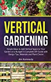 Vertical Gardening: Simple Ideas to Add Vertical Space to Your Garden on a Budget! A Complete DIY Guide with Design Tips, Materials and Plant Choice (3)